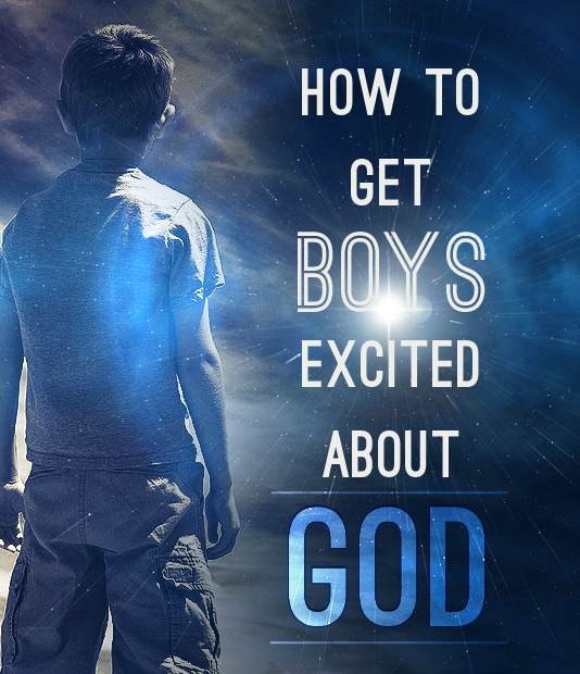 How to get boys excited about God